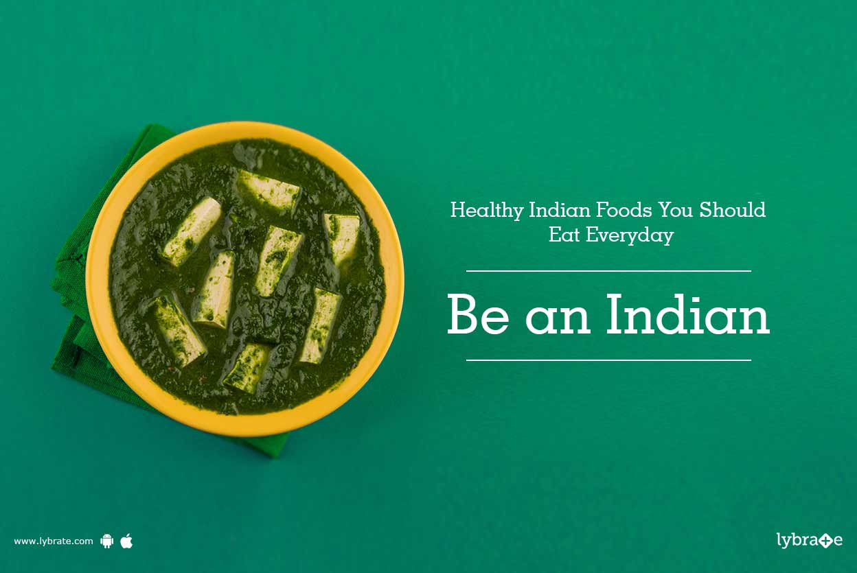 Healthy Indian Foods You Should Eat Everyday: Be an Indian