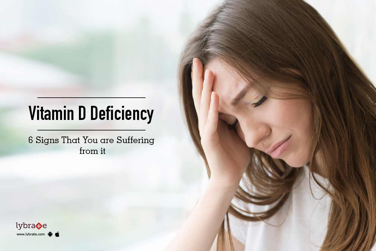 Vitamin D Deficiency - 6 Signs That You are Suffering from it